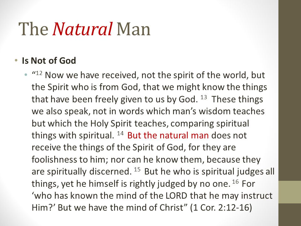 """The Natural Man Is Not of God """" 12 Now we have received, not the spirit of the world, but the Spirit who is from God, that we might know the things th"""