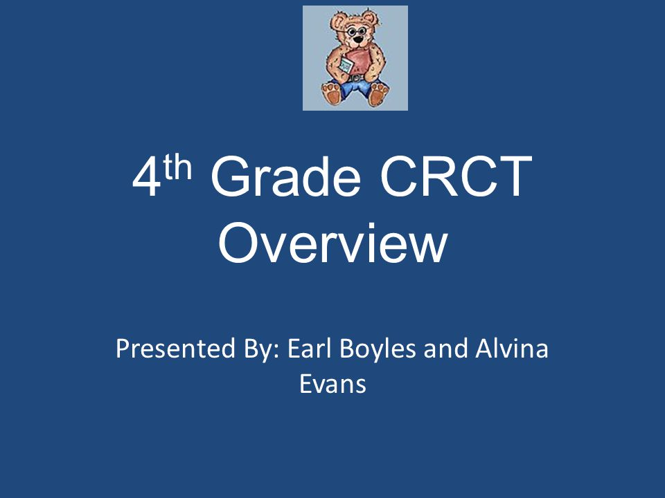 4 th Grade CRCT Overview Presented By: Earl Boyles and Alvina Evans