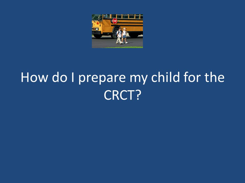 How do I prepare my child for the CRCT
