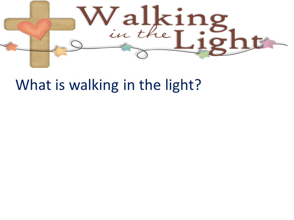What is walking in the light?