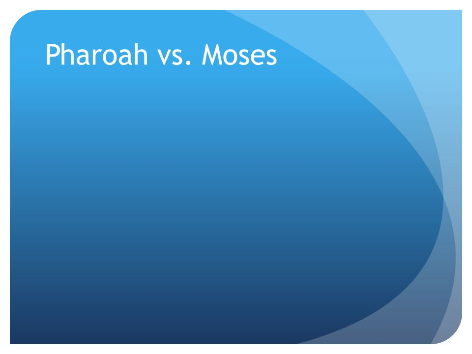 Pharoah vs. Moses