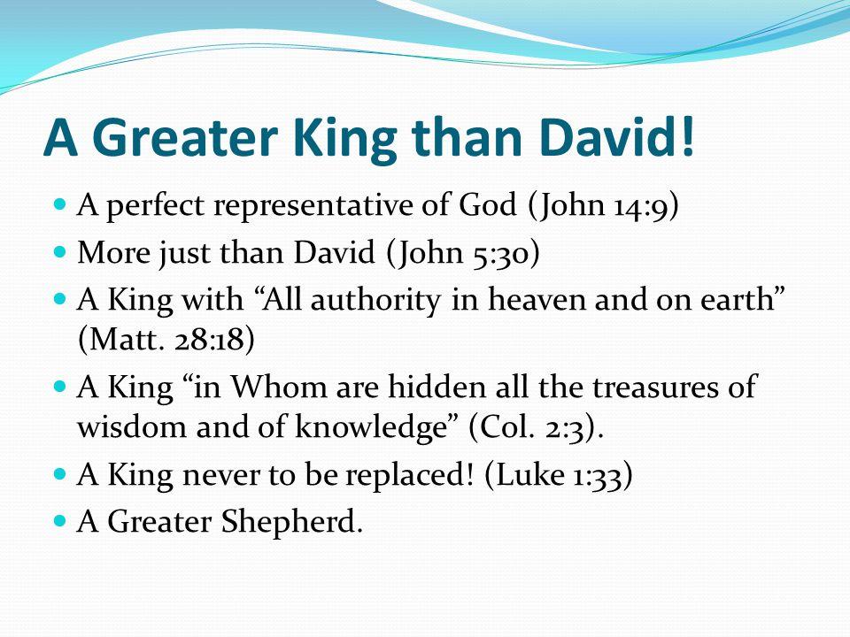 A Greater King than David.