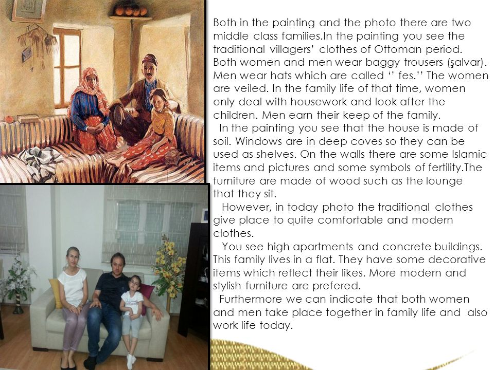 Both in the painting and the photo there are two middle class families.In the painting you see the traditional villagers' clothes of Ottoman period.