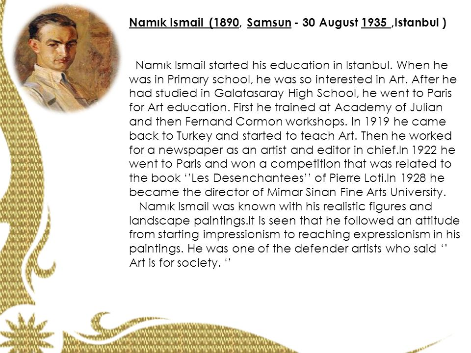 Namık Ismail (1890, Samsun - 30 August 1935,Istanbul ) Namık Ismail started his education in Istanbul. When he was in Primary school, he was so intere