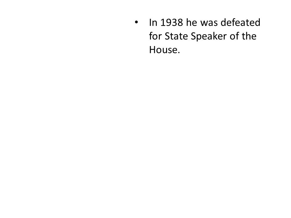 In 1938 he was defeated for State Speaker of the House.