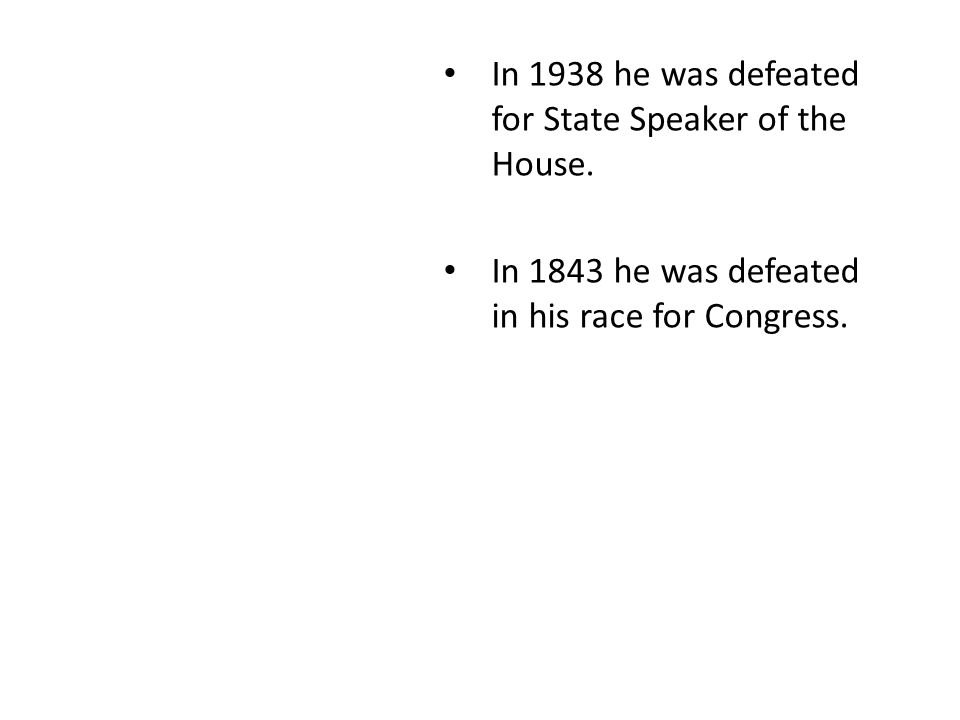 In 1843 he was defeated in his race for Congress.