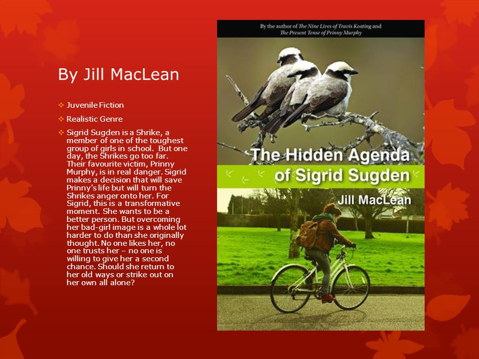 By Jill MacLean  Juvenile Fiction  Realistic Genre  Sigrid Sugden is a Shrike, a member of one of the toughest group of girls in school.