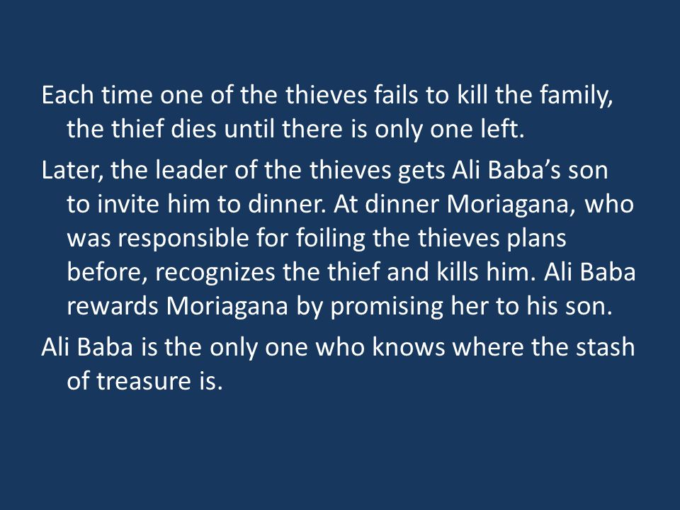 Each time one of the thieves fails to kill the family, the thief dies until there is only one left. Later, the leader of the thieves gets Ali Baba's s