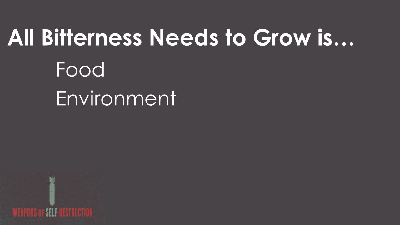 All Bitterness Needs to Grow is… Food Environment