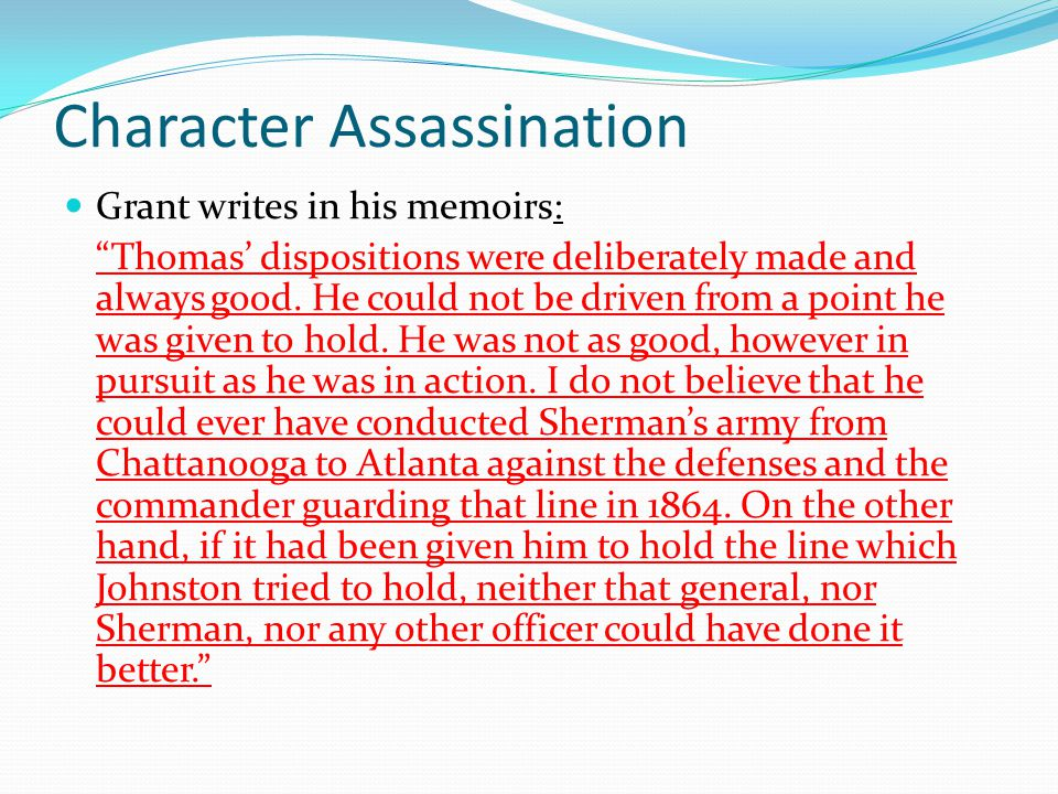 Character Assassination Grant writes in his memoirs: Thomas' dispositions were deliberately made and always good.