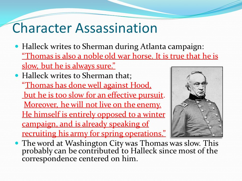 Character Assassination Halleck writes to Sherman during Atlanta campaign: Thomas is also a noble old war horse.