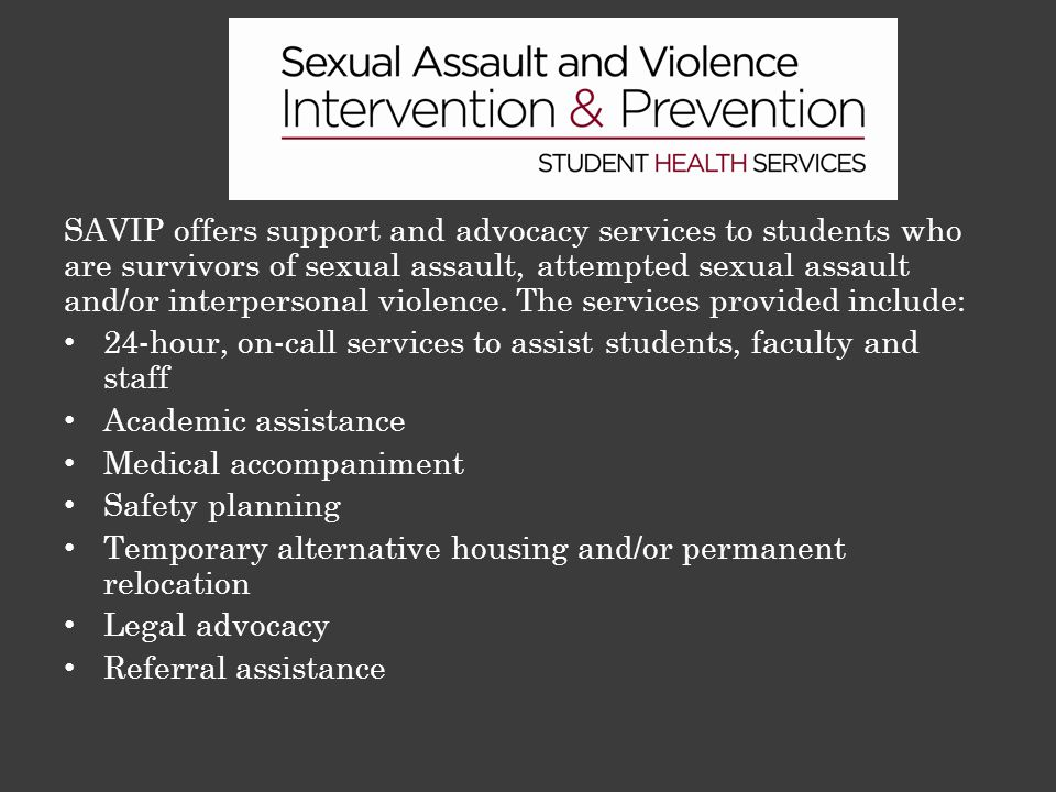 SAVIP offers support and advocacy services to students who are survivors of sexual assault, attempted sexual assault and/or interpersonal violence. Th