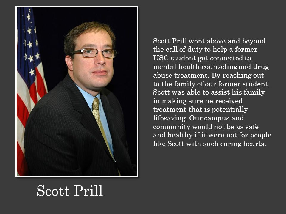 Scott Prill went above and beyond the call of duty to help a former USC student get connected to mental health counseling and drug abuse treatment. By