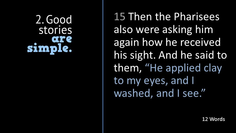 15 Then the Pharisees also were asking him again how he received his sight.
