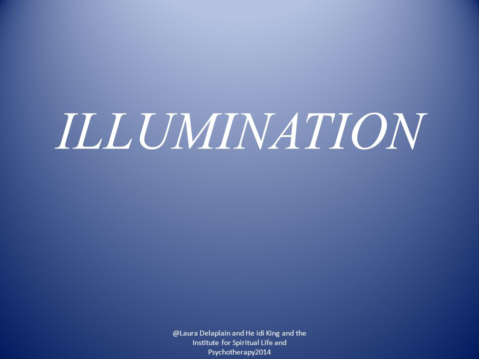 ILLUMINATION @Laura Delaplain and He idi King and the Institute for Spiritual Life and Psychotherapy2014