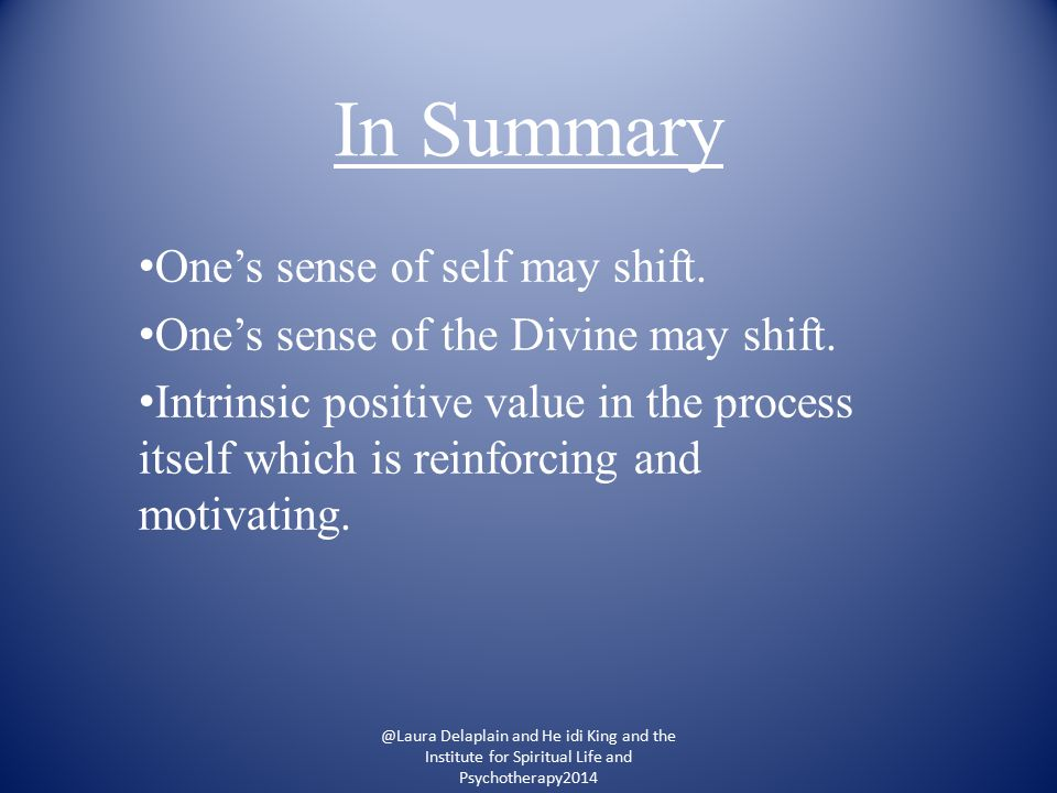 In Summary One's sense of self may shift.One's sense of the Divine may shift.