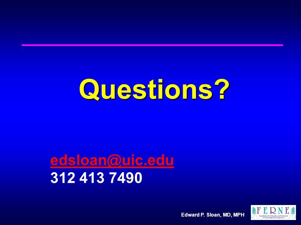 Edward P. Sloan, MD, MPH Questions? edsloan@uic.edu 312 413 7490