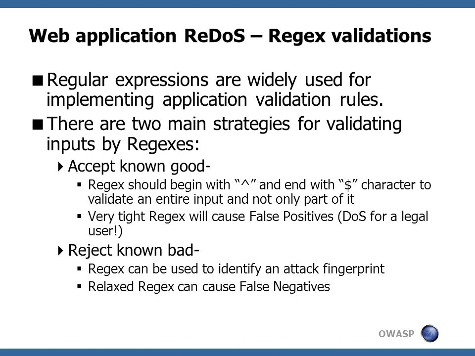 OWASP Web application ReDoS – Regex validations  Regular expressions are widely used for implementing application validation rules.