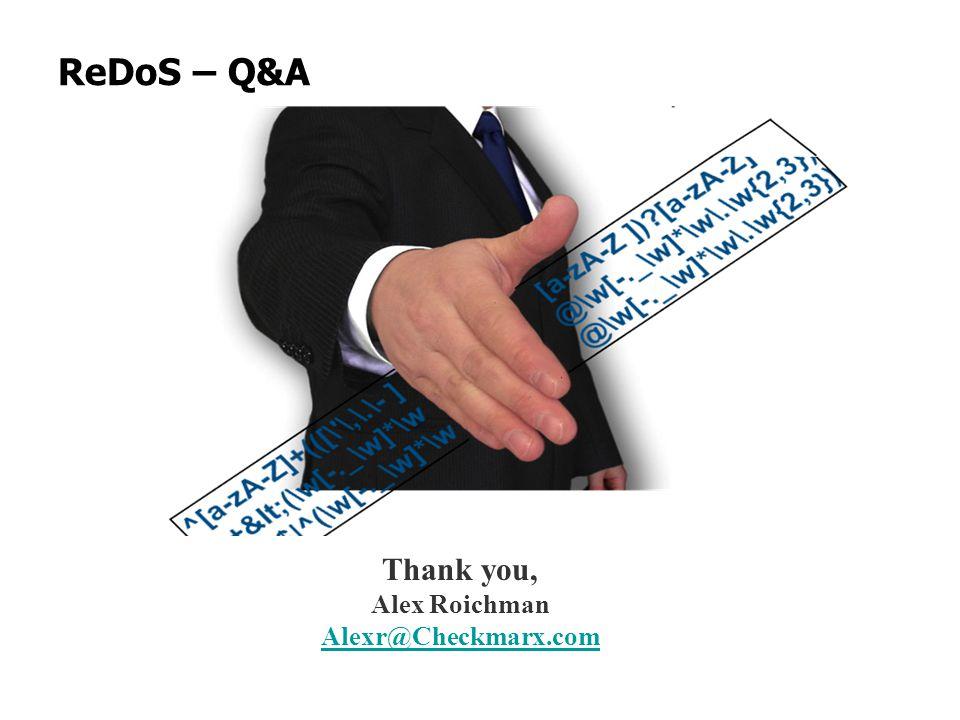 ReDoS – Q&A Thank you, Alex Roichman Alexr@Checkmarx.com Alexr@Checkmarx.com