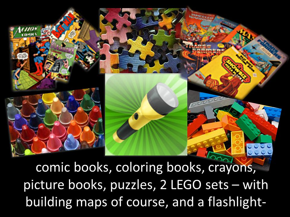 comic books, coloring books, crayons, picture books, puzzles, 2 LEGO sets – with building maps of course, and a flashlight-