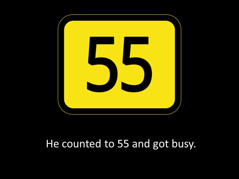 He counted to 55 and got busy.