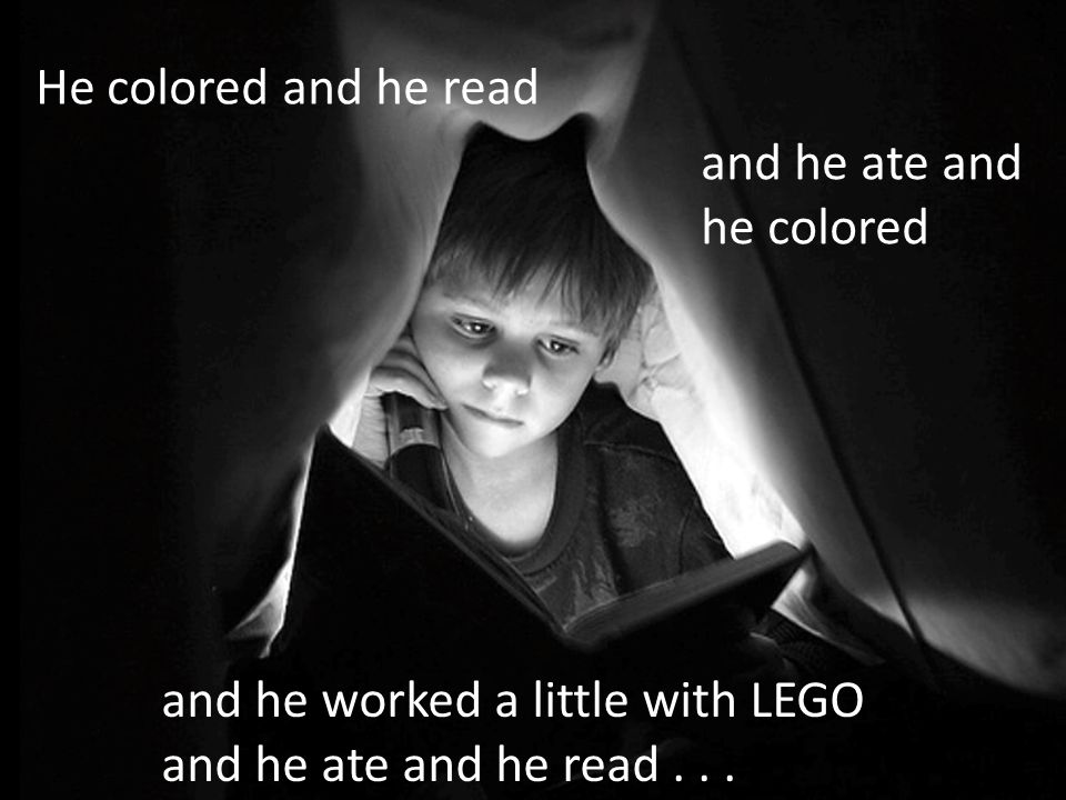 and he worked a little with LEGO and he ate and he read...
