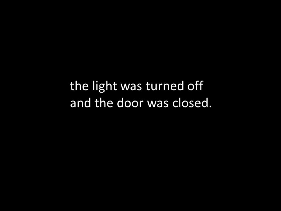 the light was turned off and the door was closed.