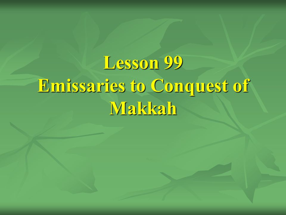 Lesson 99 Emissaries to Conquest of Makkah