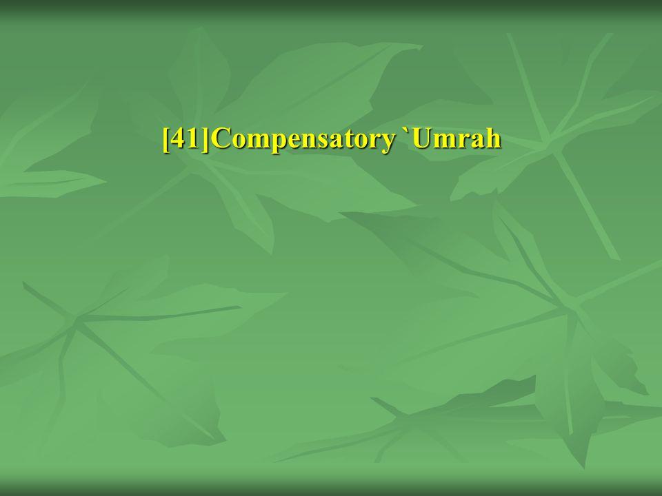 [41]Compensatory `Umrah