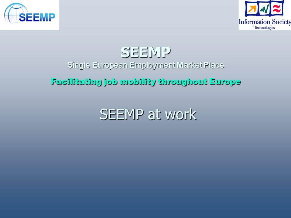 SEEMP Single European Employment Market Place Facilitating job mobility throughout Europe SEEMP at work