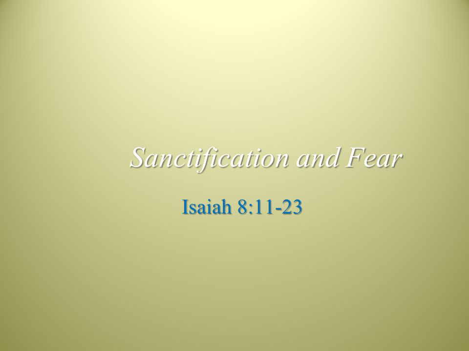 Sanctification and Fear Isaiah 8:11-23
