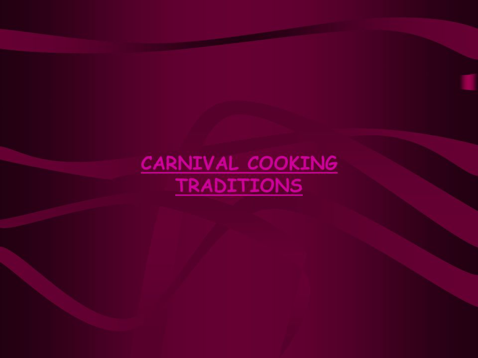 CARNIVAL COOKING TRADITIONS