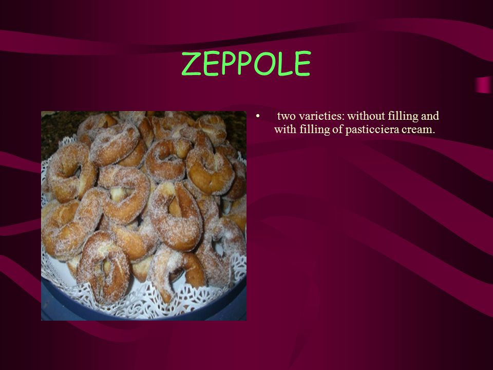 ZEPPOLE two varieties: without filling and with filling of pasticciera cream.