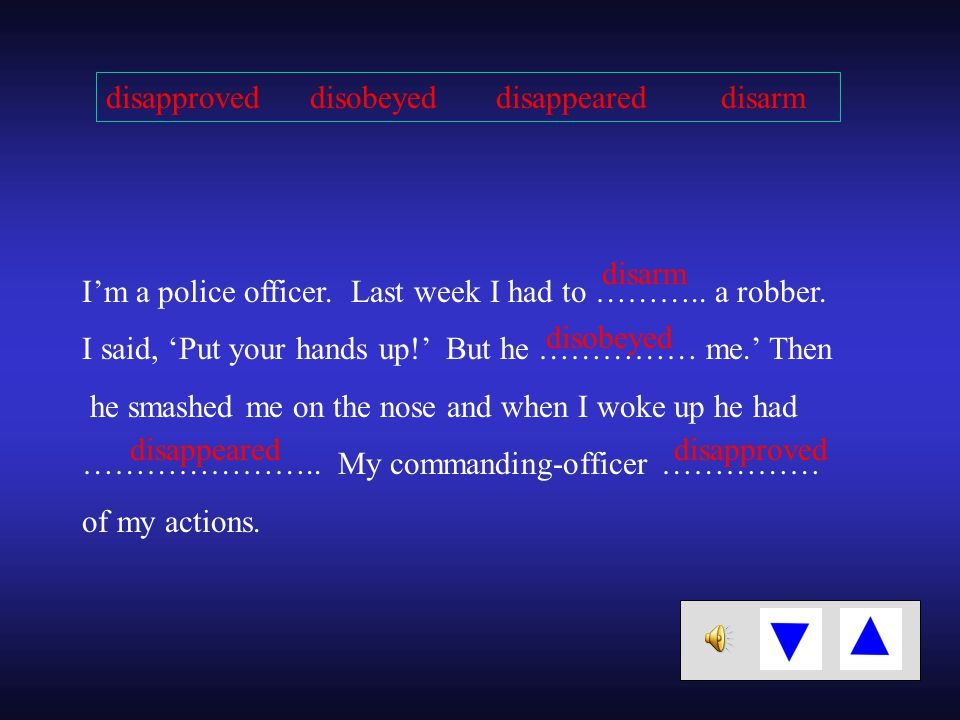 I'm a police officer. Last week I had to ……….. a robber.