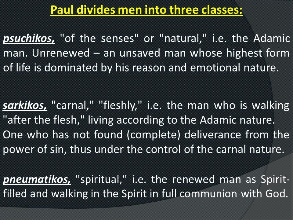 Paul divides men into three classes: psuchikos,