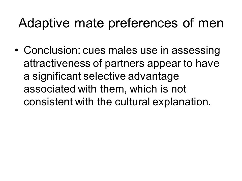 Adaptive mate preferences of men Conclusion: cues males use in assessing attractiveness of partners appear to have a significant selective advantage a