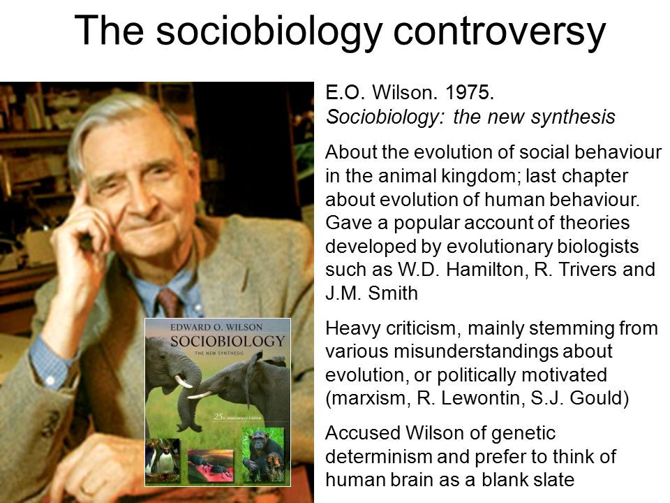 E.O. Wilson. 1975. Sociobiology: the new synthesis About the evolution of social behaviour in the animal kingdom; last chapter about evolution of huma