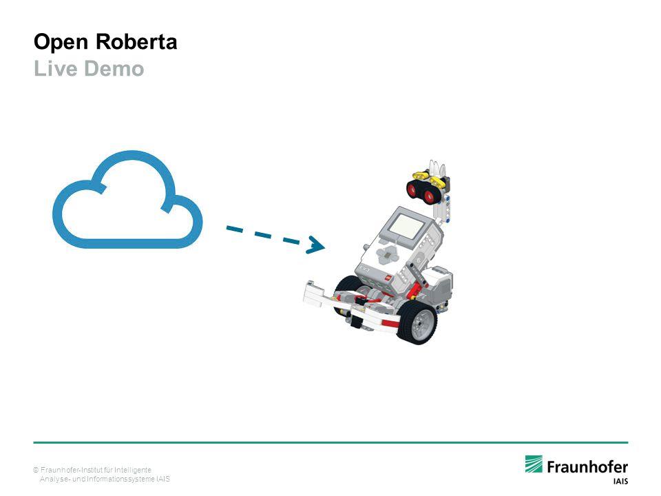 © Fraunhofer-Institut für Intelligente Analyse- und Informationssysteme IAIS Open Roberta Live Demo