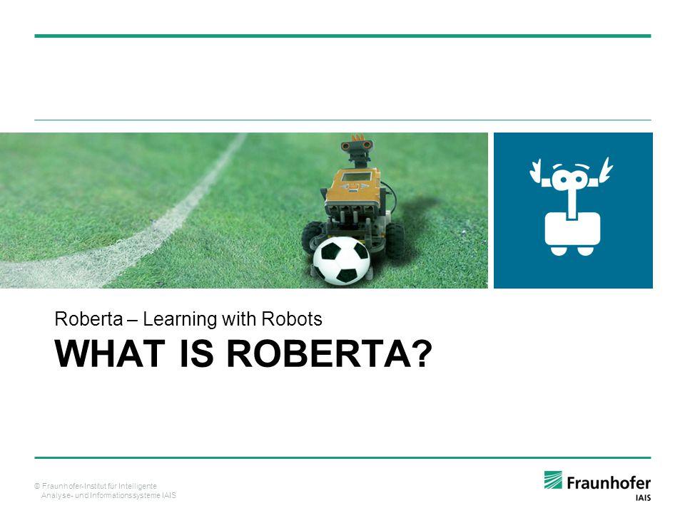 © Fraunhofer-Institut für Intelligente Analyse- und Informationssysteme IAIS WHAT IS ROBERTA.