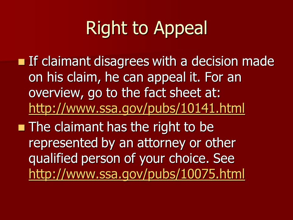 Right to Appeal If claimant disagrees with a decision made on his claim, he can appeal it.
