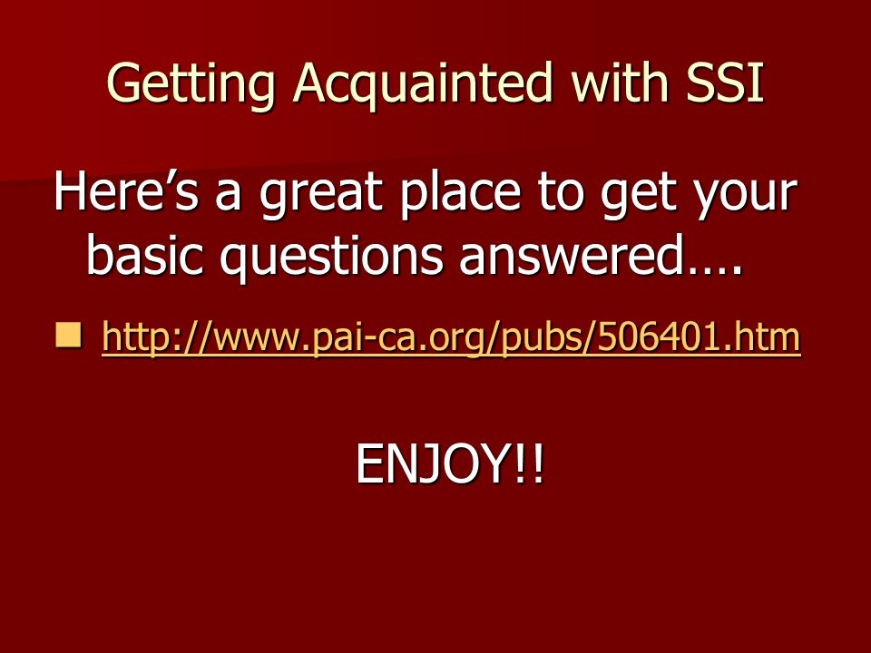 Getting Acquainted with SSI Here's a great place to get your basic questions answered….