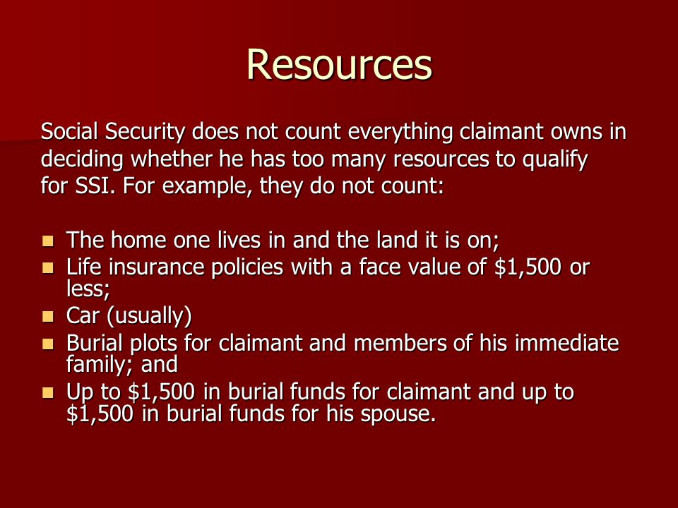 Resources Social Security does not count everything claimant owns in deciding whether he has too many resources to qualify for SSI.