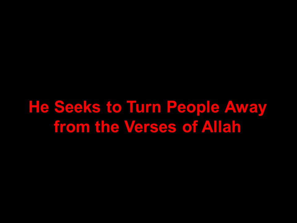 He Seeks to Turn People Away from the Verses of Allah