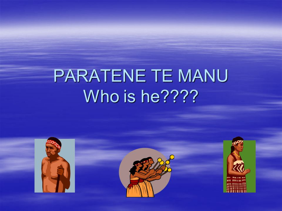 PARATENE TE MANU Who is he????