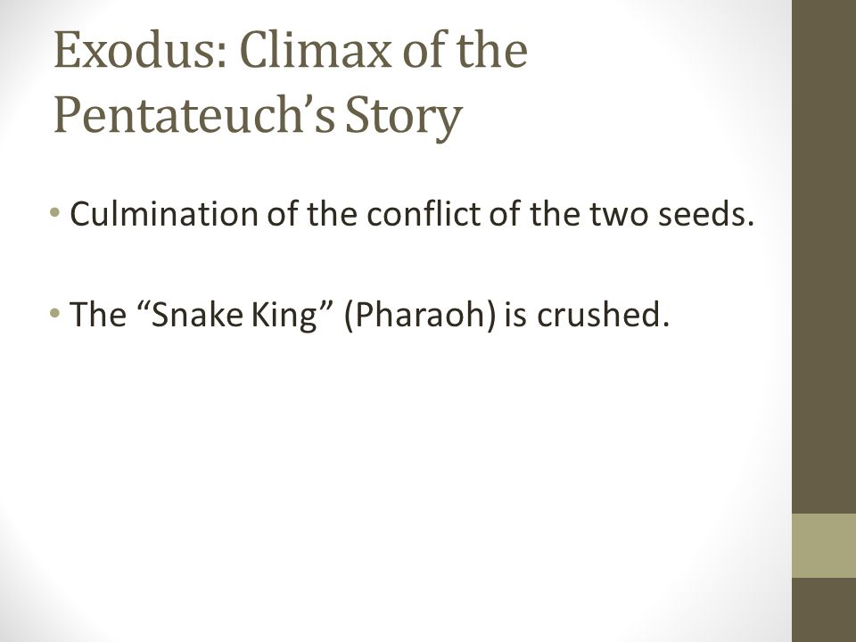 Exodus: Climax of the Pentateuch's Story Culmination of the conflict of the two seeds.