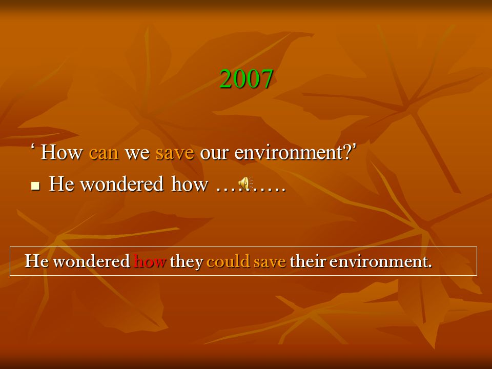 2007 ' How can we save our environment. ' He wondered how ……….