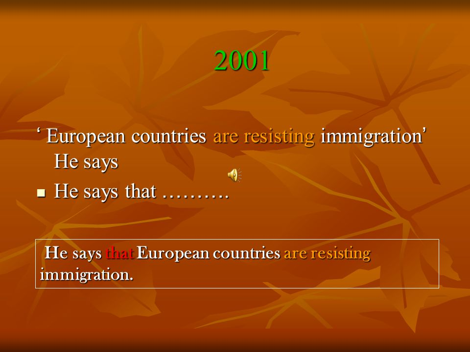 2001 ' European countries are resisting immigration ' He says He says that ……….