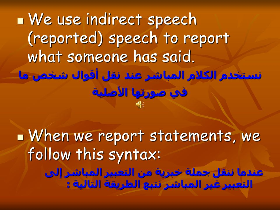 We use indirect speech (reported) speech to report what someone has said.