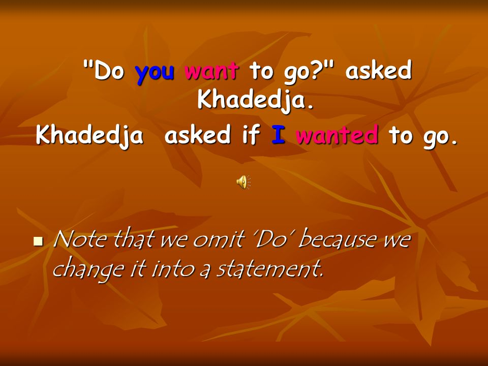 Do you want to go asked Khadedja. Khadedja asked if I wanted to go.