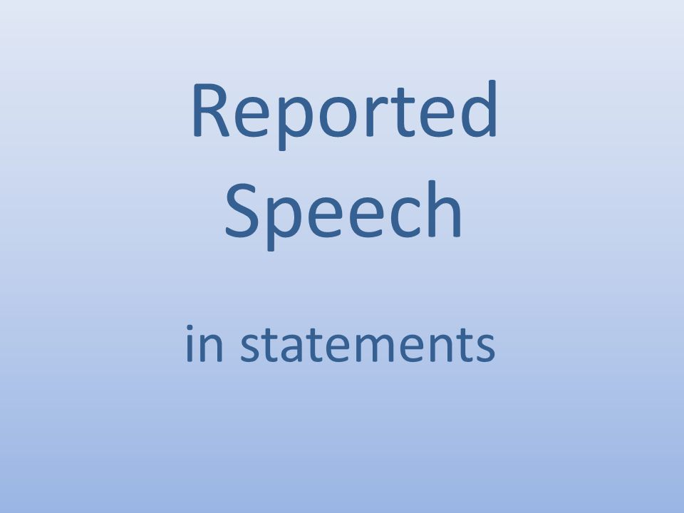 Reported Speech in statements